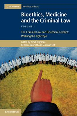 Bioethics, Medicine and the Criminal Law: Volume I: The Criminal Law and Bioethical Conflict: Walking the Tightrope - Alghrani, Amel (Editor), and Bennett, Rebecca (Editor), and Ost, Suzanne (Editor)