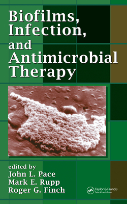 Biofilms, Infection, and Antimicrobial Therapy - Pace, John L