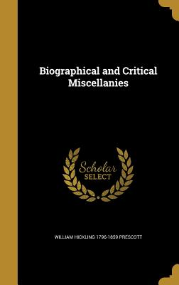 Biographical and Critical Miscellanies - Prescott, William Hickling 1796-1859