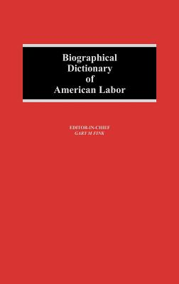 Biographical Dictionary of American Labor - Fink, Gary