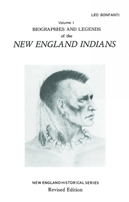 Biographies and Legends of the New England Indians - Bonfanti, Leo