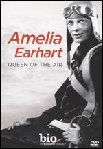 Biography: Amelia Earhart - Queen of the Air