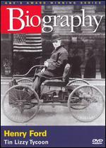 Biography: Henry Ford - Tin Lizzy Tycoon