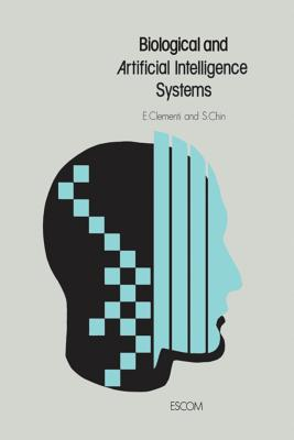 Biological and Artificial Intelligence Systems - Clementi, E (Editor), and Chin, S (Editor)