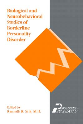 Biological and Neurobehavioral Studies of Borderline Personality Disorder - Silk, Kenneth R, Dr., MD (Editor)