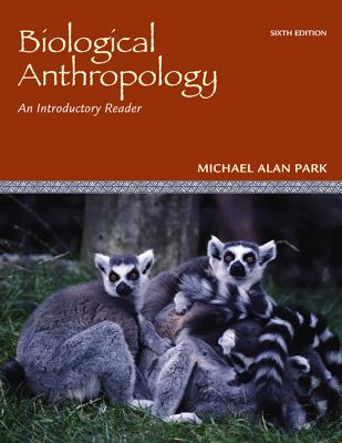 Biological Anthropology: An Introductory Reader - Park, Michael