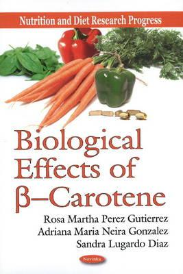 Biological Effects of ss --Carotene - Gutierrez, Rosa Martha Perez, and Neira Gonzalez, Adriana Maria, and Lugardo Diaz, Sandra