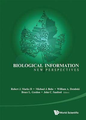 Biological Information: New Perspectives, Proceedings of the Symposium - Marks, Robert J. (Editor), and Behe, Michael J. (Editor), and Dembski, William A. (Editor)