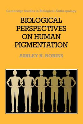 Biological Perspectives on Human Pigmentation - Robins, Ashley H, and Ashley H, Robins, and Mascie-Taylor, C G Nicholas (Editor)