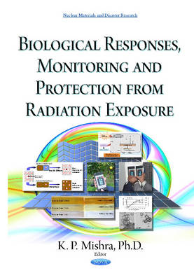 Biological Responses, Monitoring & Protection from Radiation Exposure - Mishra, K.P. (Editor)