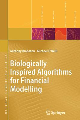 Biologically Inspired Algorithms for Financial Modelling - Brabazon, Anthony, and O'Neill, Michael