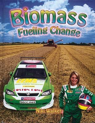 Biomass: Fueling Change - Walker, Niki