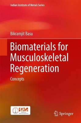 Biomaterials for Musculoskeletal Regeneration: Concepts - Basu, Bikramjit