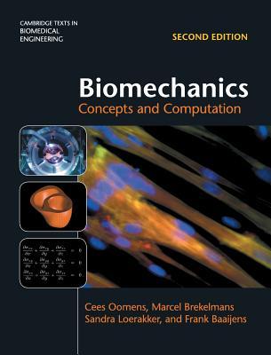 Biomechanics: Concepts and Computation - Oomens, Cees, and Brekelmans, Marcel, and Loerakker, Sandra