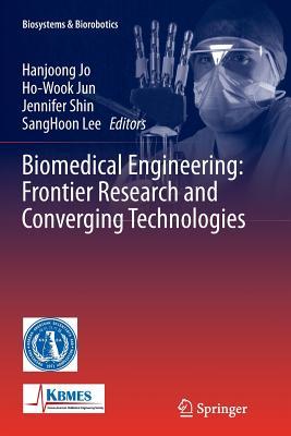 Biomedical Engineering: Frontier Research and Converging Technologies - Jo, Hanjoong (Editor), and Jun, Ho-Wook (Editor), and Shin, Jennifer (Editor)