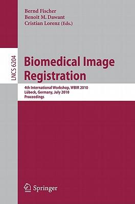 Biomedical Image Registration: 4th International Workshop, Wbir 2010, Lübeck, July 11-13, 2010, Proceedings - Fischer, Bernd (Editor), and Dawant, Benoit (Editor), and Lorenz, Cristian (Editor)