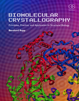 Biomolecular Crystallography: Principles, Practice, and Application to Structural Biology - Rupp, Bernhard