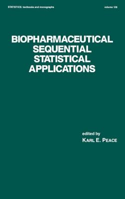 Biopharmaceutical Sequential Statistical Applications - Peace, Karl E (Editor)