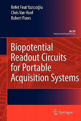 Biopotential Readout Circuits for Portable Acquisition Systems - Yazicioglu, Refet Firat, and Hoof, Chris van, and Puers, Robert