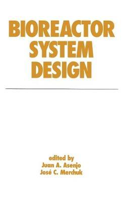 Bioreactor System Design - Asenjo, Juan A (Editor)