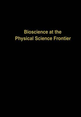 Bioscience at the Physical Science Frontier: Proceedings of a Foundation Symposium on the 150th Anniversary of Alfred Nobel's Birth - Nicolini, Claudio