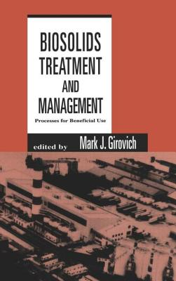Biosolids Treatment and Management: Processes for Beneficial Use - Girovich, Mark J