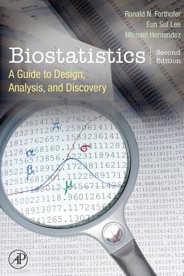 Biostatistics: A Guide to Design, Analysis and Discovery - Forthofer, Ronald N, Dr., and Lee, Eun Sul, Dr., and Hernandez, Mike