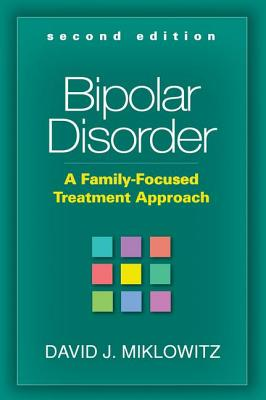 Bipolar Disorder: A Family-Focused Treatment Approach - Miklowitz, David J, PhD