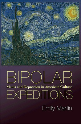 Bipolar Expeditions: Mania and Depression in American Culture - Martin, Emily