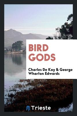 Bird Gods - de Kay, Charles