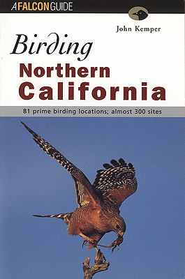 Birding Northern California - Kemper, John, and Taylor, Daniel, Dr. (Foreword by)