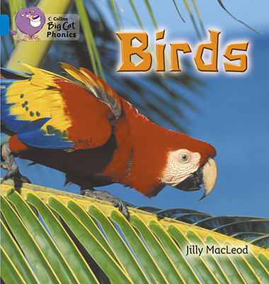 Birds: Band 04/Blue - McLeod, Jilly, and Collins Big Cat (Prepared for publication by)