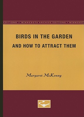 Birds in the Garden and How to Attract Them - McKenny, Margaret, and Fisher, Clyde (Introduction by)