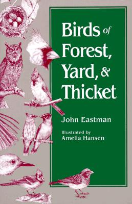 Birds of Forest, Yard & Thicket - Eastman, John