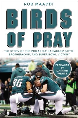Birds of Pray: The Story of the Philadelphia Eagles' Faith, Brotherhood, and Super Bowl Victory - Maaddi, Rob