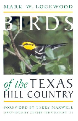 Birds of the Texas Hill Country - Lockwood, Mark W, and Maxwell, Terry (Foreword by)