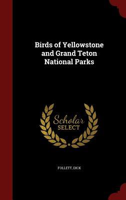 Birds of Yellowstone and Grand Teton National Parks - Follett, Dick