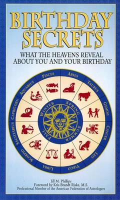 Birthday Secrets: What the Heavens Reveal about You and Your Birthday - Phillips, Jill
