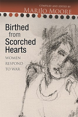 Birthed from Scorched Hearts: Women Respond to War - Moore, Marijo