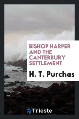 Bishop Harper and the Canterbury Settlement - Purchas, H T