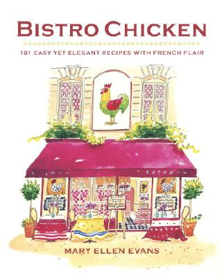 Bistro Chicken: 100 Easy Yet Elegant Recipes with French Flair - Evans, Mary Ellen