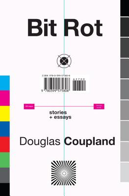 Bit Rot: Stories + Essays - Coupland, Douglas