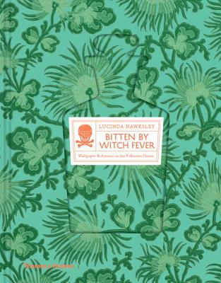 Bitten By Witch Fever: Wallpaper & Arsenic in the Victorian Home - Hawksley, Lucinda