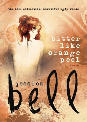Bitter Like Orange Peel - Bell, Jessica