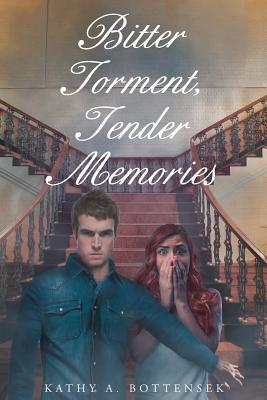 Bitter Torment, Tender Memories - Bottensek, Kathy a