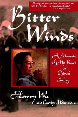 Bitter Winds: A Memoir of My Years in China's Gulag - Wu, Harry, and Wu, Hongda Harry, and Wakeman, Carolyn