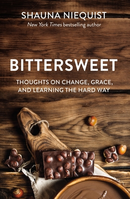 Bittersweet: Thoughts on Change, Grace, and Learning the Hard Way - Niequist, Shauna