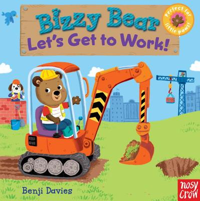 Bizzy Bear: Let's Get to Work! - Nosy Crow