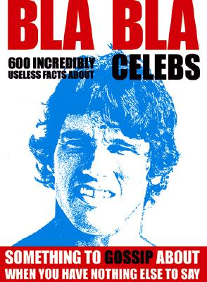 Bla Bla Celebs: Something to Gossip about When You Have Nothing Else to Say! - Nicotext (Creator)