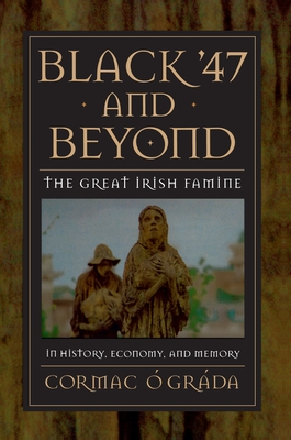 Black '47 and Beyond: The Great Irish Famine in History, Economy, and Memory - Ao Graada, Cormac